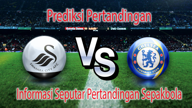 Perkiraan Swansea City vs Chelsea