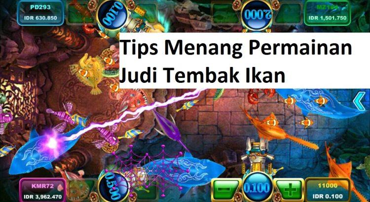 Tips Menang Permainan Judi Tembak Ikan