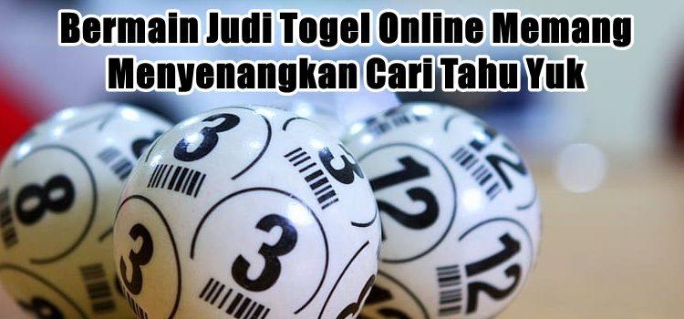 Bermain Judi Togel Online Memang Menyenangkan Cari Tahu Yuk